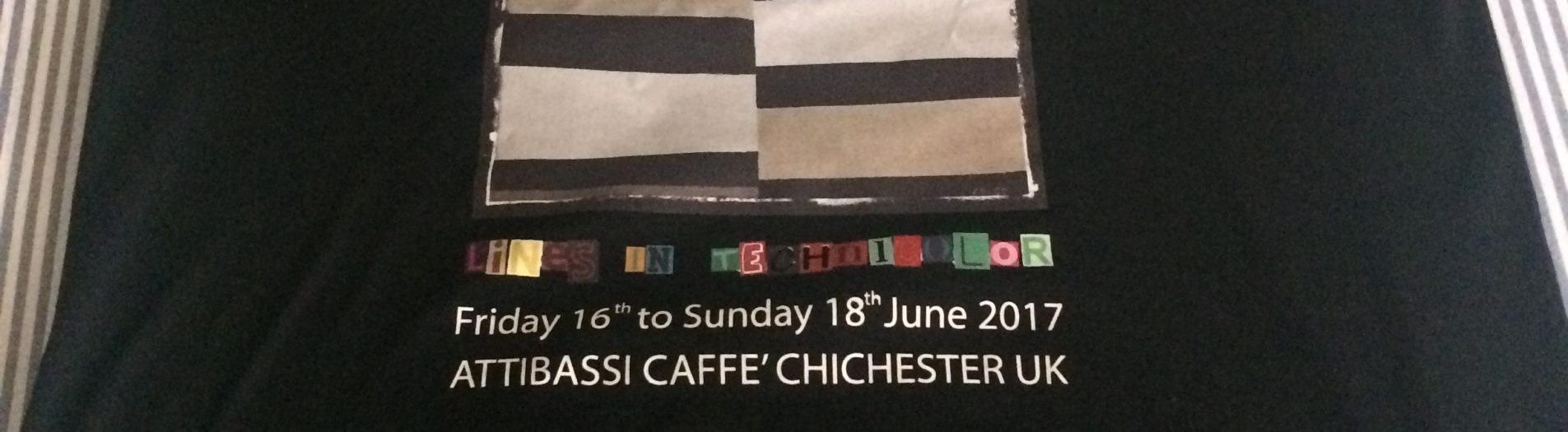 LINES IN TECHNICOLOR Attibassi Caffè Chichester UK Friday 16 th to Sunday 18 th June 2017